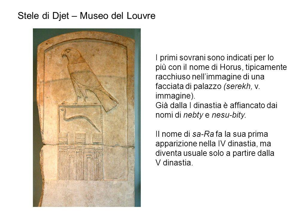 Stele di Djet – Museo del Louvre I primi sovrani sono indicati per lo più con il nome di Horus, tipicamente racchiuso nellimmagine di una facciata di palazzo (serekh, v.