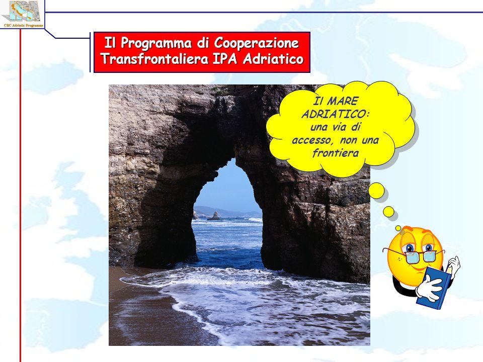 Il Programma di Cooperazione Transfrontaliera IPA Adriatico Il MARE ADRIATICO: una via di accesso, non una frontiera