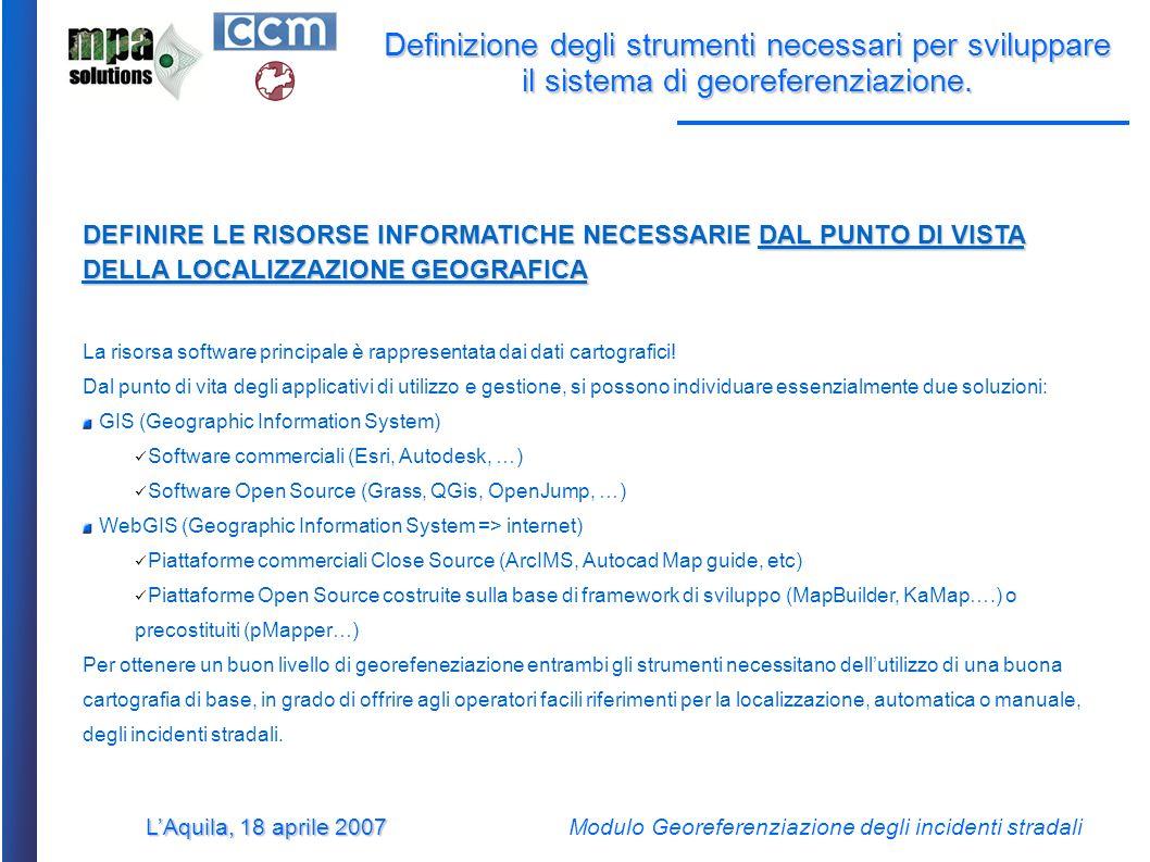 LAquila, 18 aprile 2007 Modulo Georeferenziazione degli incidenti stradali Definizione degli strumenti necessari per sviluppare il sistema di georeferenziazione.