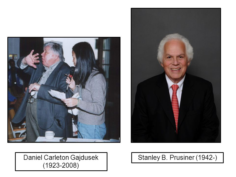 Daniel Carleton Gajdusek (1923-2008) Stanley B. Prusiner (1942-)