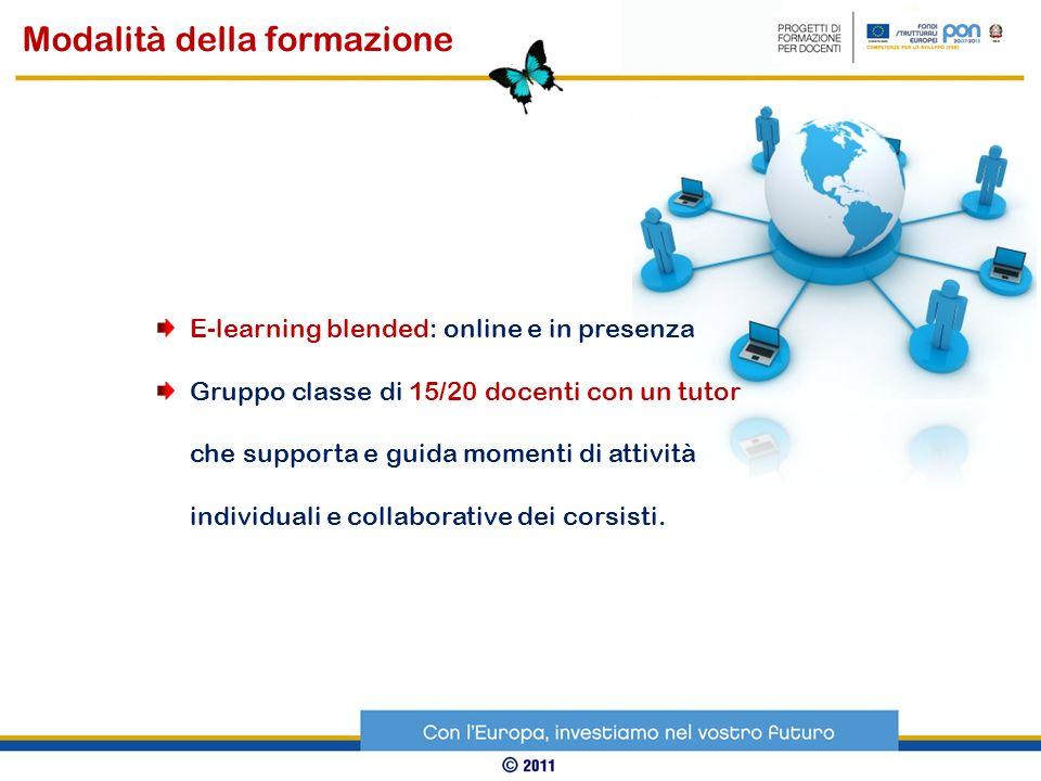 E-learning blended: online e in presenza Gruppo classe di 15/20 docenti con un tutor che supporta e guida momenti di attività individuali e collaborat