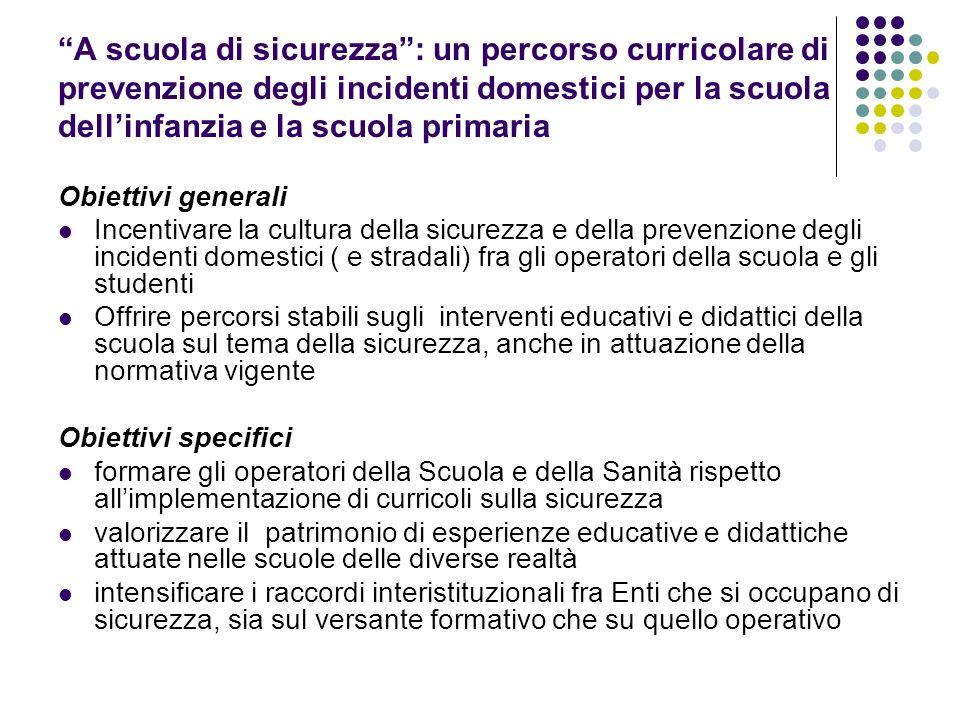 A scuola di sicurezza: un percorso curricolare di prevenzione degli incidenti domestici per la scuola dellinfanzia e la scuola primaria Obiettivi gene