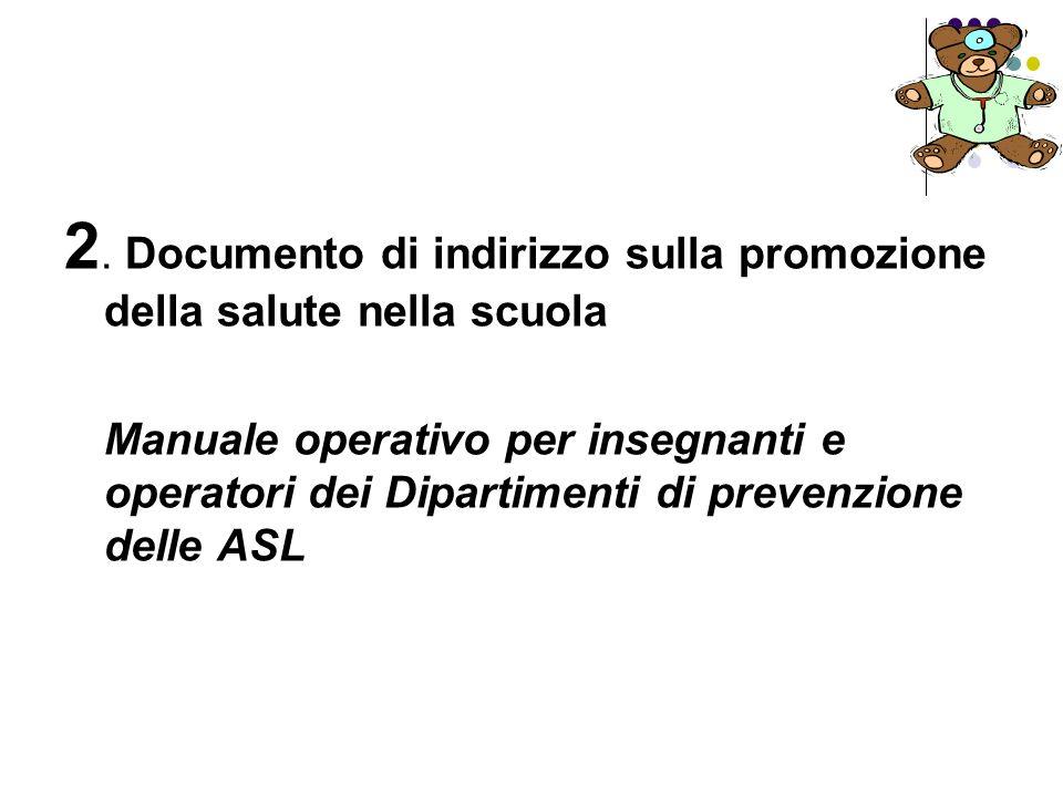 2. Documento di indirizzo sulla promozione della salute nella scuola Manuale operativo per insegnanti e operatori dei Dipartimenti di prevenzione dell
