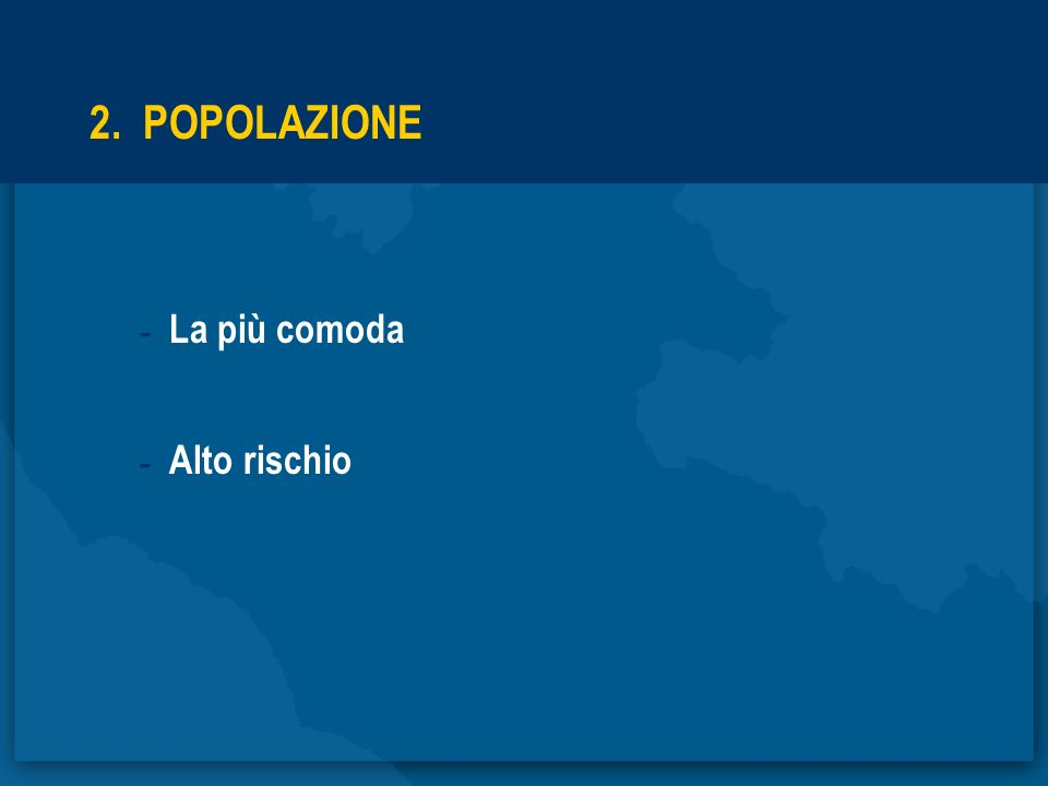 2. POPOLAZIONE - La più comoda - Alto rischio