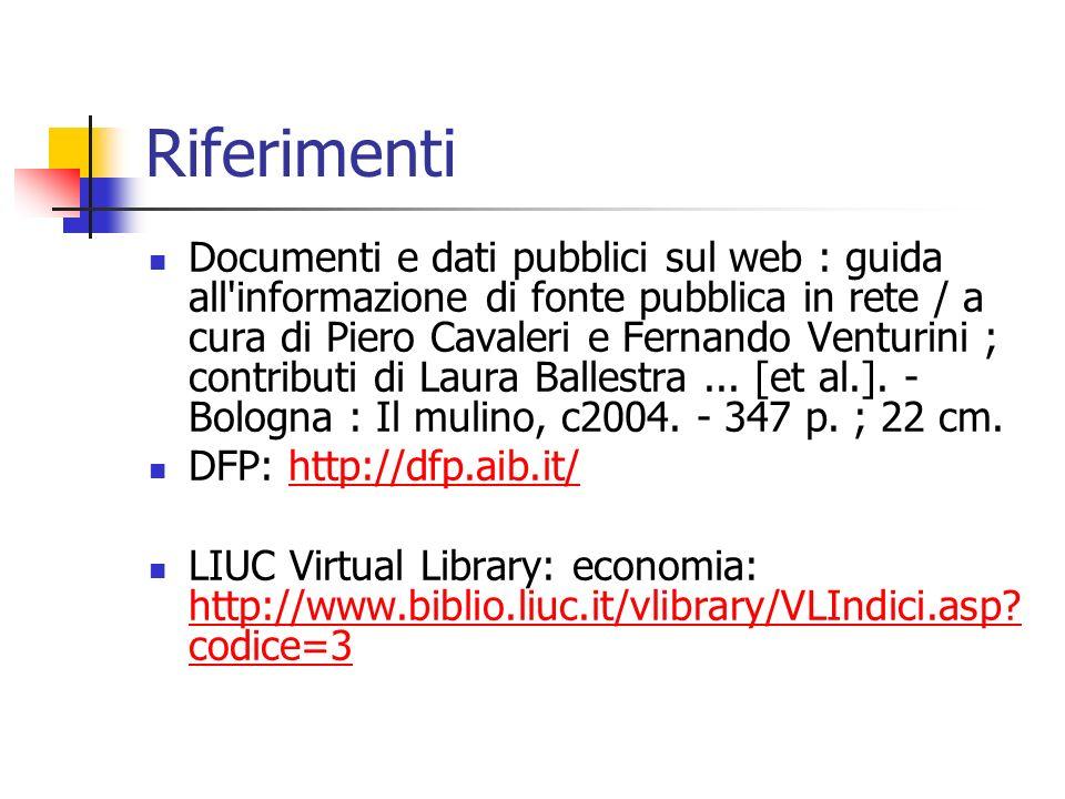 Riferimenti Documenti e dati pubblici sul web : guida all informazione di fonte pubblica in rete / a cura di Piero Cavaleri e Fernando Venturini ; contributi di Laura Ballestra...