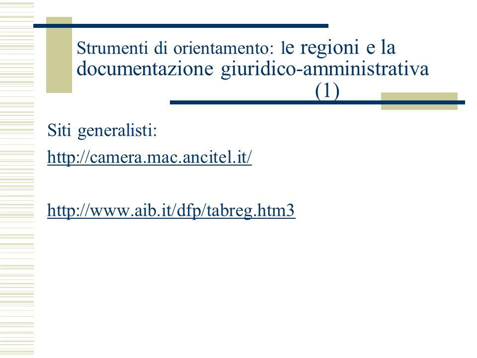 Strumenti di orientamento: l e regioni e la documentazione giuridico-amministrativa (1) Siti generalisti: http://camera.mac.ancitel.it/ http://www.aib