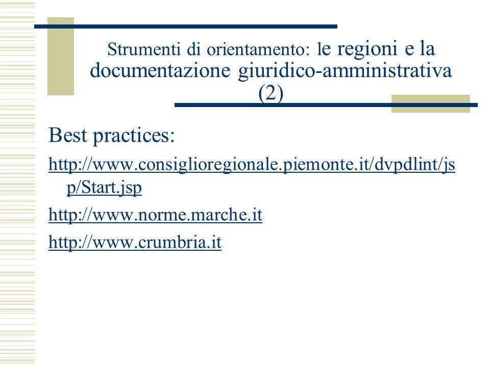 Strumenti di orientamento: l e regioni e la documentazione giuridico-amministrativa (2) Best practices: http://www.consiglioregionale.piemonte.it/dvpd