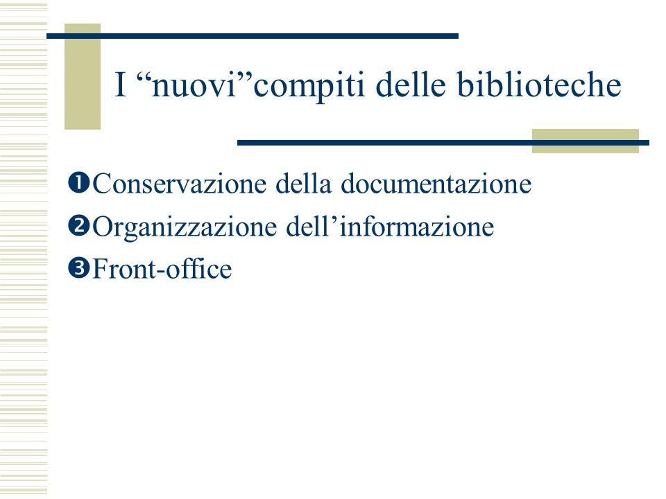 I nuovicompiti delle biblioteche Conservazione della documentazione Organizzazione dellinformazione Front-office