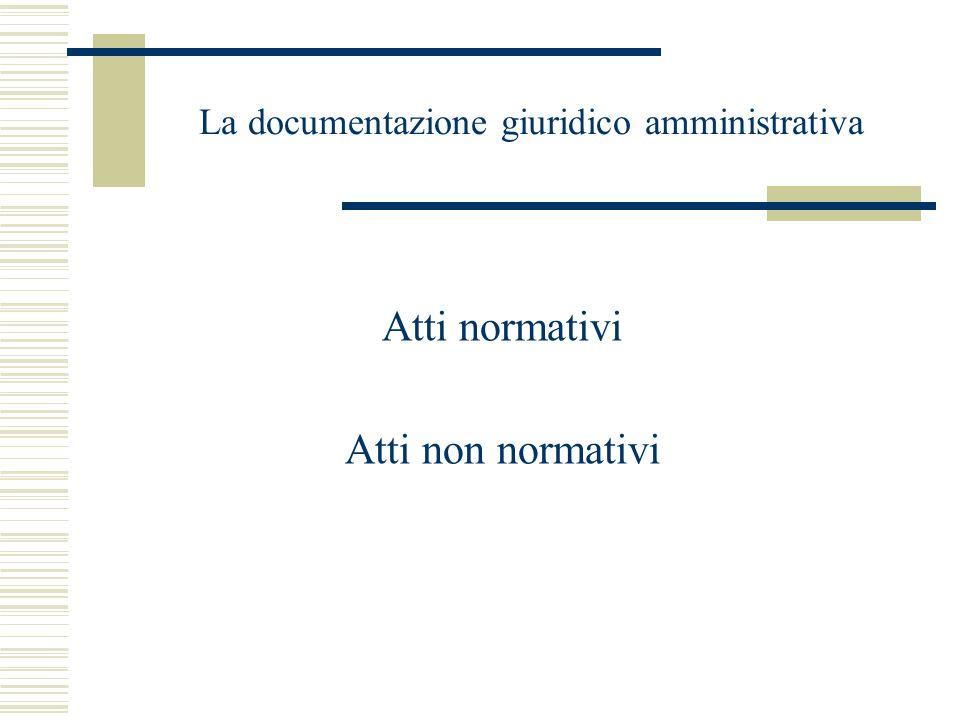 La documentazione giuridico amministrativa Atti normativi Atti non normativi
