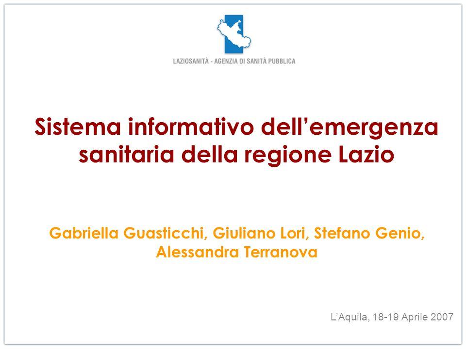Sistema informativo dellemergenza sanitaria della regione Lazio Gabriella Guasticchi, Giuliano Lori, Stefano Genio, Alessandra Terranova LAquila, 18-1