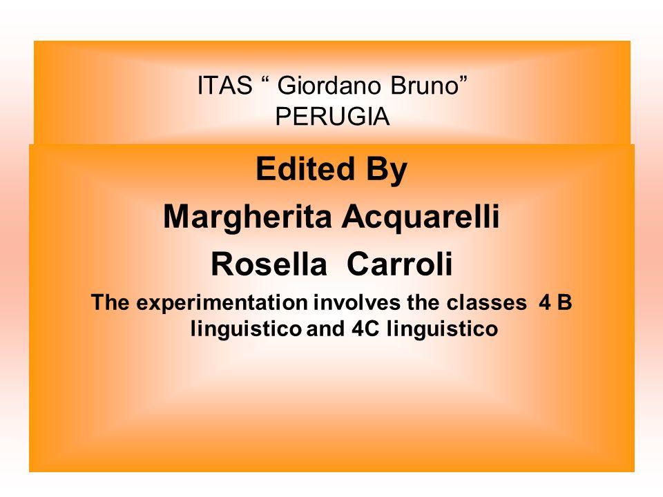ITAS Giordano Bruno PERUGIA Edited By Margherita Acquarelli Rosella Carroli The experimentation involves the classes 4 B linguistico and 4C linguistic