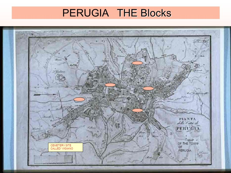 THE Blocks PERUGIA THE Blocks CEMETERY SITE CALLED VIGIANO MAP OF THE TOWN OF PERUGIA
