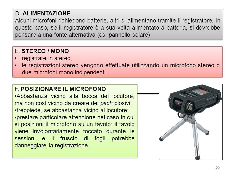 22 D. ALIMENTAZIONE Alcuni microfoni richiedono batterie, altri si alimentano tramite il registratore. In questo caso, se il registratore è a sua volt