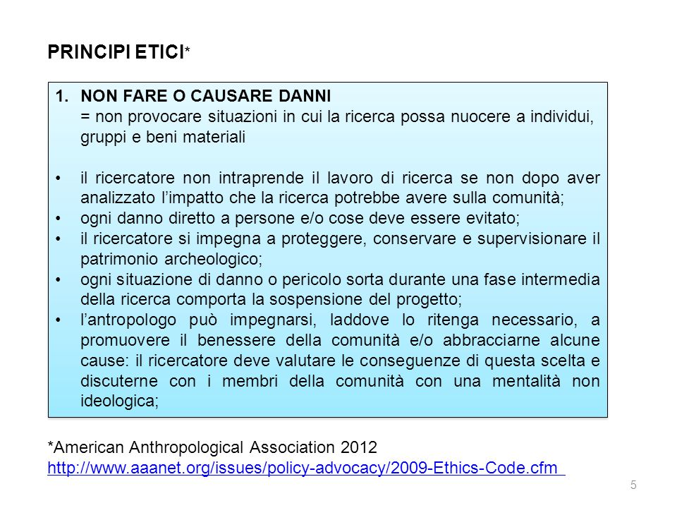 5 PRINCIPI ETICI * *American Anthropological Association 2012 http://www.aaanet.org/issues/policy-advocacy/2009-Ethics-Code.cfm 1.NON FARE O CAUSARE D