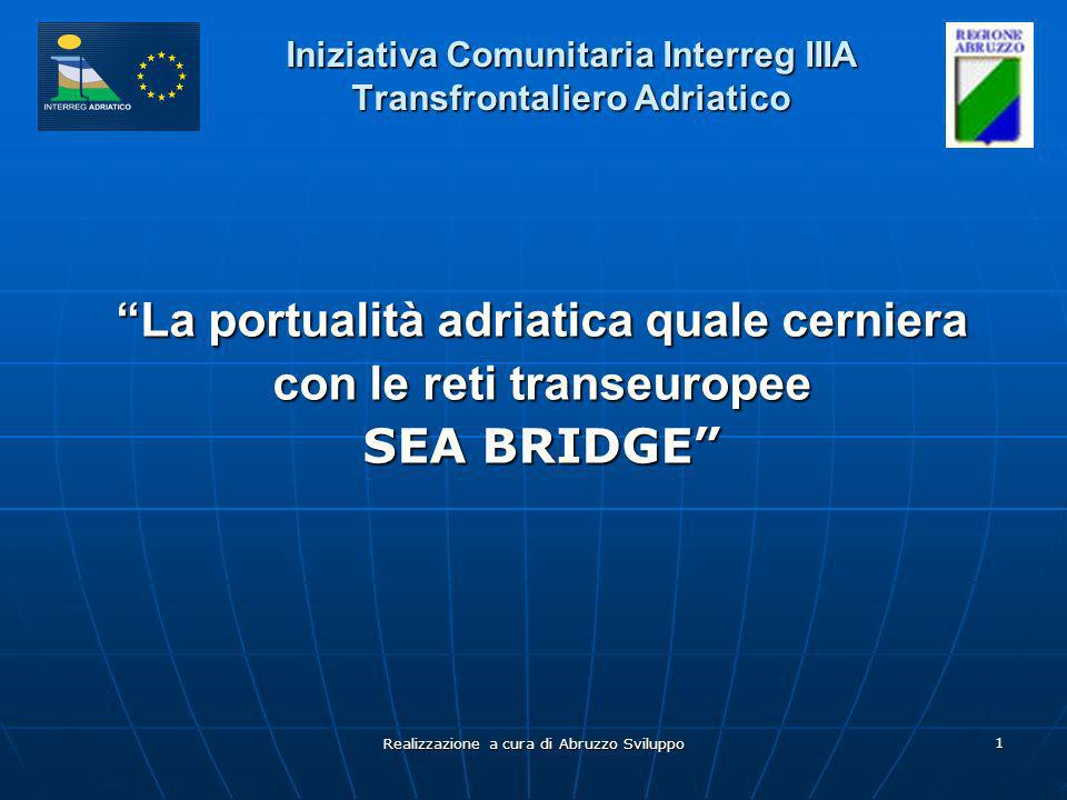 Realizzazione a cura di Abruzzo Sviluppo 1 Iniziativa Comunitaria Interreg IIIA Transfrontaliero Adriatico La portualità adriatica quale cerniera con
