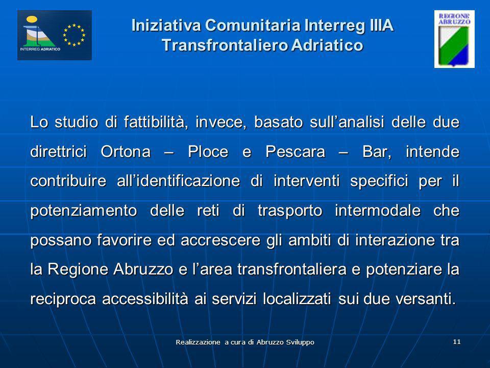 Realizzazione a cura di Abruzzo Sviluppo 11 Iniziativa Comunitaria Interreg IIIA Transfrontaliero Adriatico Lo studio di fattibilità, invece, basato s