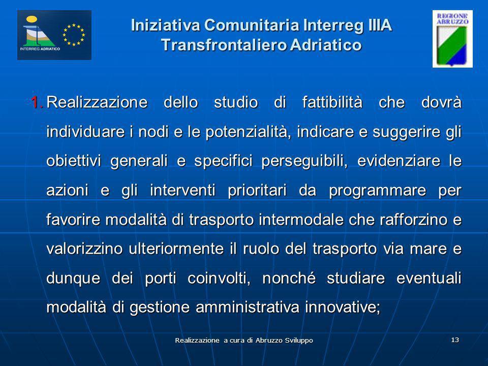 Realizzazione a cura di Abruzzo Sviluppo 13 Iniziativa Comunitaria Interreg IIIA Transfrontaliero Adriatico 1.Realizzazione dello studio di fattibilit
