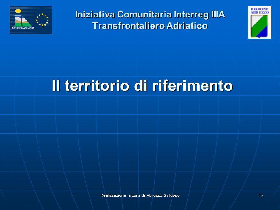 Realizzazione a cura di Abruzzo Sviluppo 17 Iniziativa Comunitaria Interreg IIIA Transfrontaliero Adriatico Il territorio di riferimento