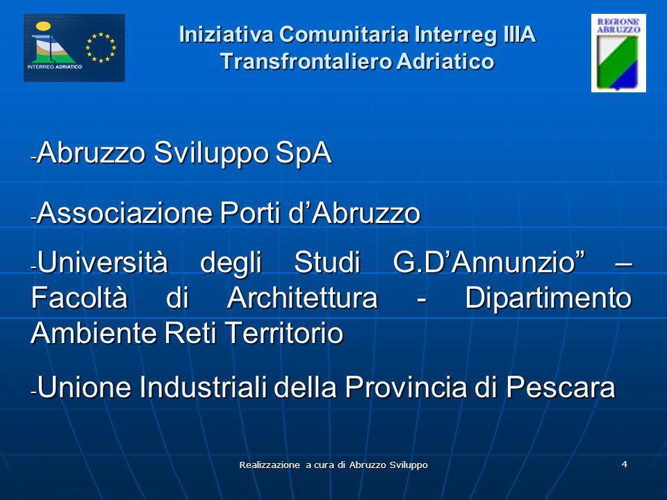 Realizzazione a cura di Abruzzo Sviluppo 4 Iniziativa Comunitaria Interreg IIIA Transfrontaliero Adriatico - Abruzzo Sviluppo SpA - Associazione Porti