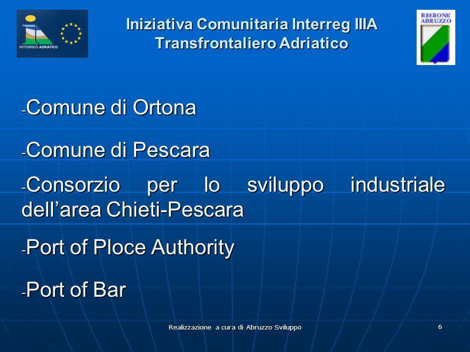 Realizzazione a cura di Abruzzo Sviluppo 6 Iniziativa Comunitaria Interreg IIIA Transfrontaliero Adriatico - Comune di Ortona - Comune di Pescara - Co