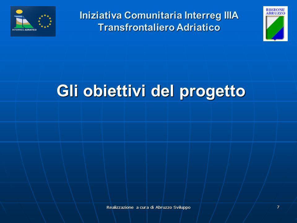 Realizzazione a cura di Abruzzo Sviluppo 8 Iniziativa Comunitaria Interreg IIIA Transfrontaliero Adriatico Lobiettivo generale del progetto è di sviluppare e potenziare le reti di trasporto via mare connettendo la Regione Abruzzo alle più importanti reti paneuropee come il Corridoio V e il Corridoio VIII.