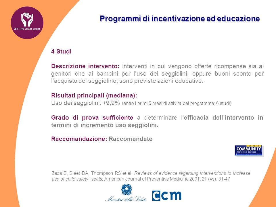 Programmi di incentivazione ed educazione 4 Studi Descrizione intervento: interventi in cui vengono offerte ricompense sia ai genitori che ai bambini