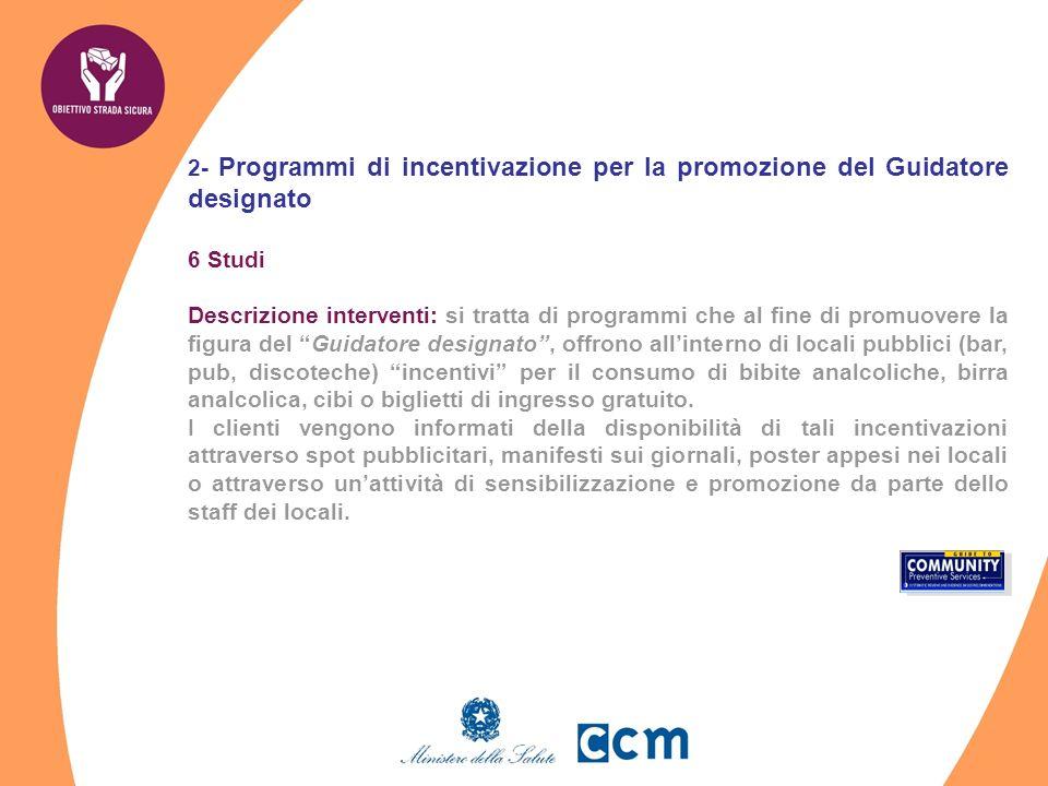 2- Programmi di incentivazione per la promozione del Guidatore designato 6 Studi Descrizione interventi: si tratta di programmi che al fine di promuov