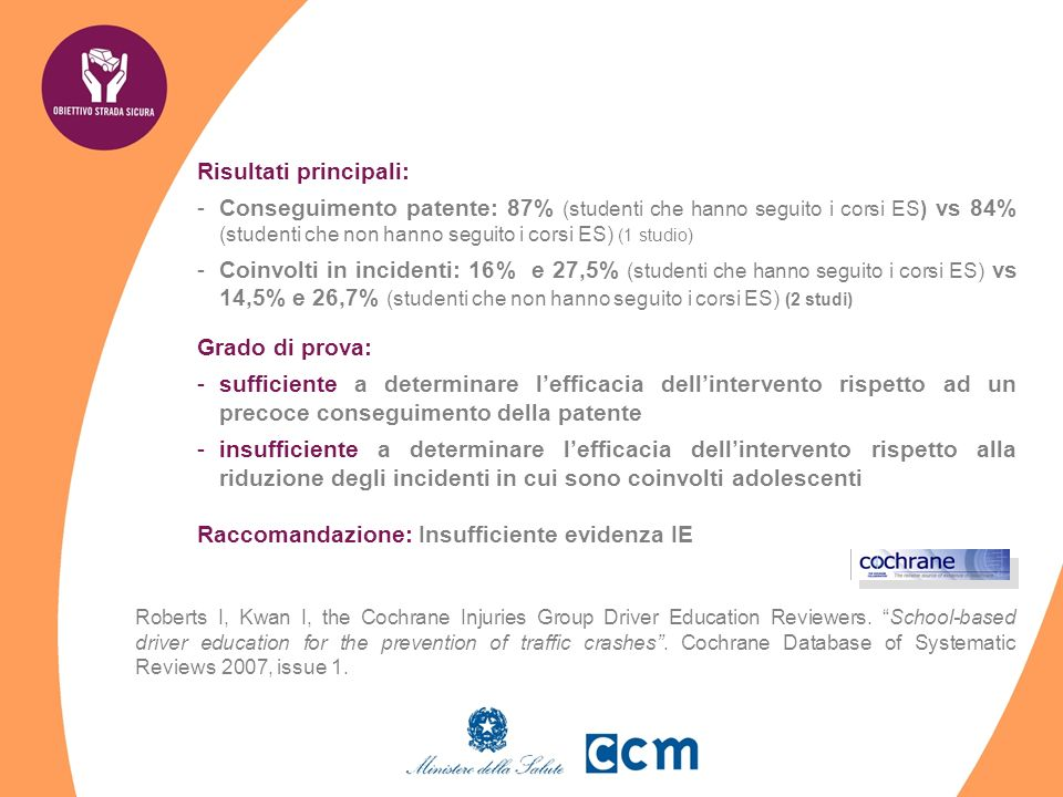 Risultati principali: -Conseguimento patente: 87% (studenti che hanno seguito i corsi ES) vs 84% (studenti che non hanno seguito i corsi ES) (1 studio