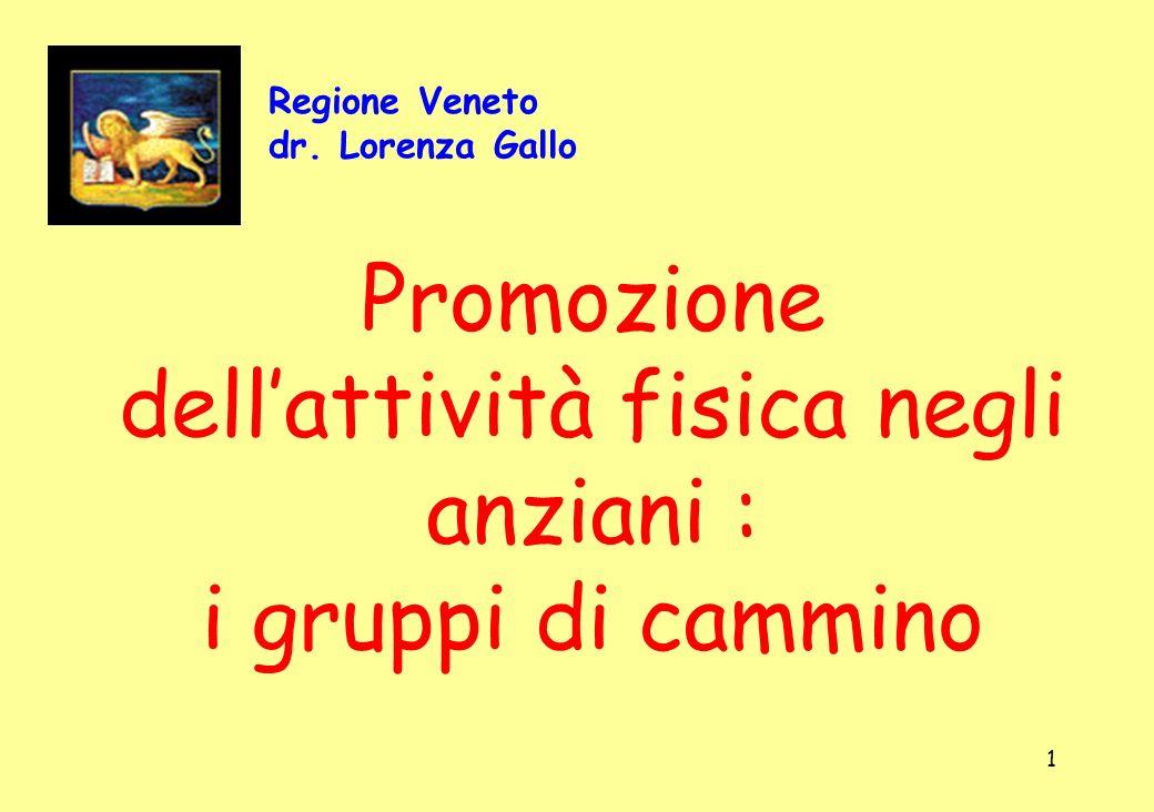 1 Regione Veneto dr. Lorenza Gallo Promozione dellattività fisica negli anziani : i gruppi di cammino