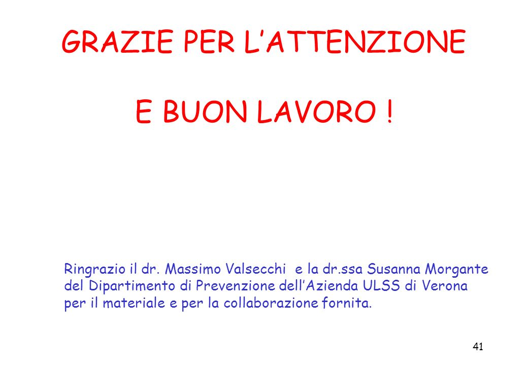 41 GRAZIE PER LATTENZIONE E BUON LAVORO ! Ringrazio il dr. Massimo Valsecchi e la dr.ssa Susanna Morgante del Dipartimento di Prevenzione dellAzienda