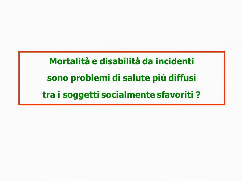 Mortalità e disabilità da incidenti sono problemi di salute più diffusi tra i soggetti socialmente sfavoriti ?