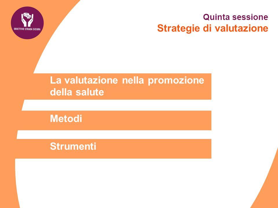 La valutazione nella promozione della salute Metodi Strumenti Quinta sessione Strategie di valutazione