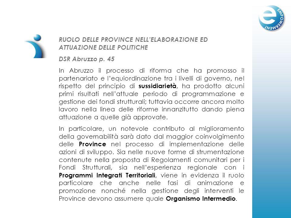 RUOLO DELLE PROVINCE NELLELABORAZIONE ED ATTUAZIONE DELLE POLITICHE DSR Abruzzo p. 45 In Abruzzo il processo di riforma che ha promosso il partenariat