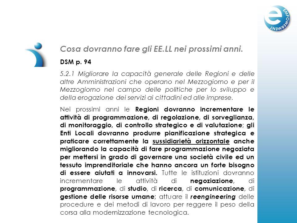 Cosa dovranno fare gli EE.LL nei prossimi anni. DSM p. 94 5.2.1 Migliorare la capacità generale delle Regioni e delle altre Amministrazioni che operan