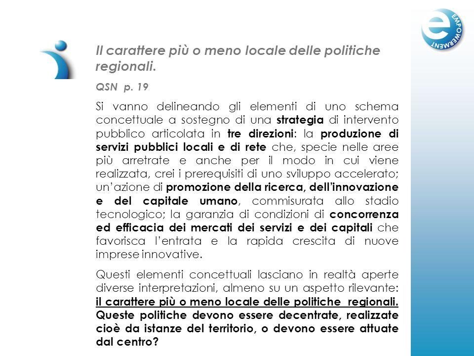 Il carattere più o meno locale delle politiche regionali. QSN p. 19 Si vanno delineando gli elementi di uno schema concettuale a sostegno di una strat