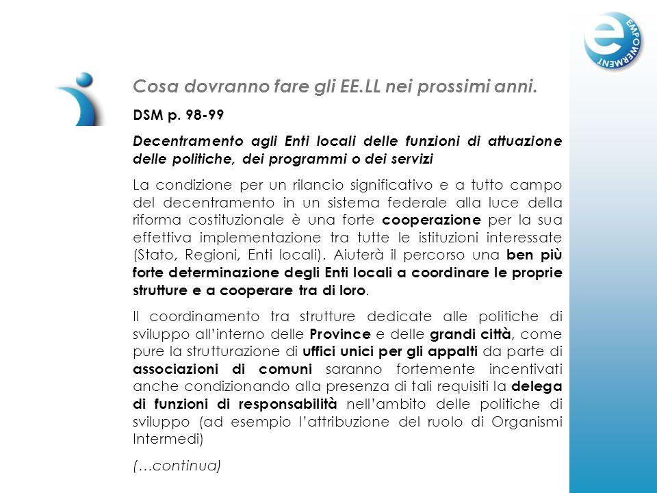 Cosa dovranno fare gli EE.LL nei prossimi anni. DSM p. 98-99 Decentramento agli Enti locali delle funzioni di attuazione delle politiche, dei programm