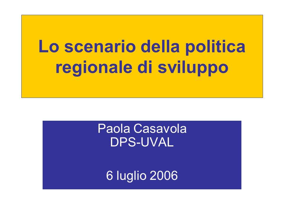 Lo scenario della politica regionale di sviluppo Paola Casavola DPS-UVAL 6 luglio 2006