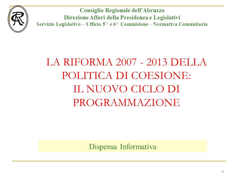 2 Introduzione Consiglio Regionale dell Abruzzo Direzione Affari della Presidenza e Legislativi Servizio Legislativo – Ufficio 5^ e 6^ Commisione - Normativa Comunitaria Il Consiglio dellUnione Europea il 19 dicembre 2005 ha deliberato le Prospettive finanziarie 2007-2013.