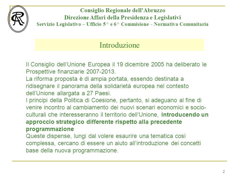 13 Consiglio Regionale dell Abruzzo Direzione Affari della Presidenza e Legislativi Servizio Legislativo – Ufficio 5^ e 6^ Commisione - Normativa Comunitaria Gli Strumenti della Nuova Programmazione Finanzia FESR Ob.