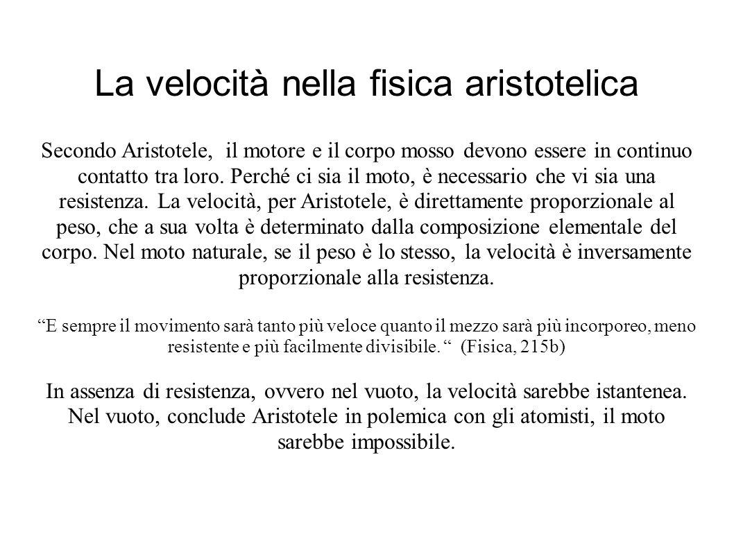 La velocità nella fisica aristotelica Secondo Aristotele, il motore e il corpo mosso devono essere in continuo contatto tra loro.