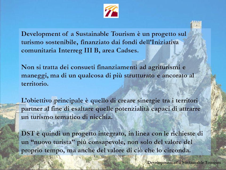 Development of a Sustainable Tourism Development of a Sustainable Tourism è un progetto sul turismo sostenibile, finanziato dai fondi dellIniziativa comunitaria Interreg III B, area Cadses.