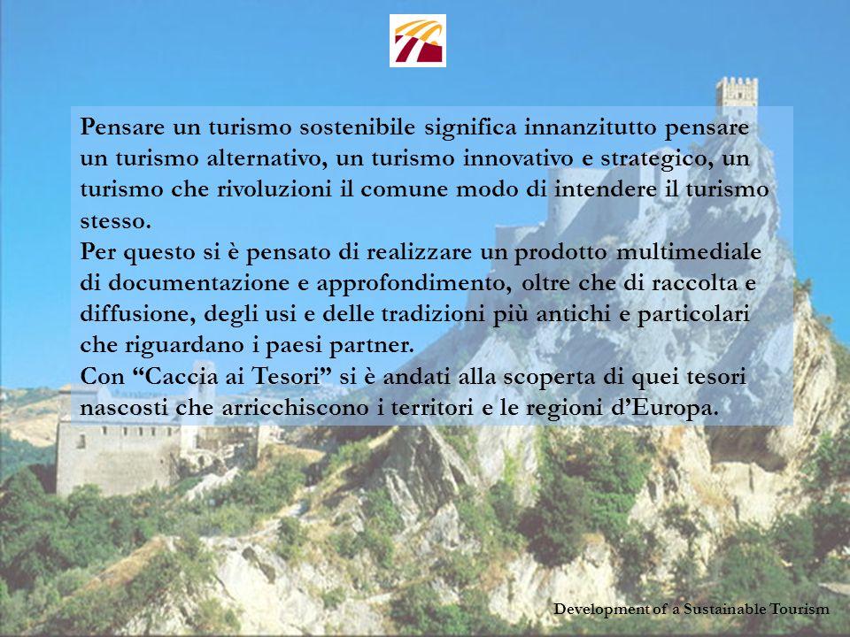 Development of a Sustainable Tourism Pensare un turismo sostenibile significa innanzitutto pensare un turismo alternativo, un turismo innovativo e strategico, un turismo che rivoluzioni il comune modo di intendere il turismo stesso.