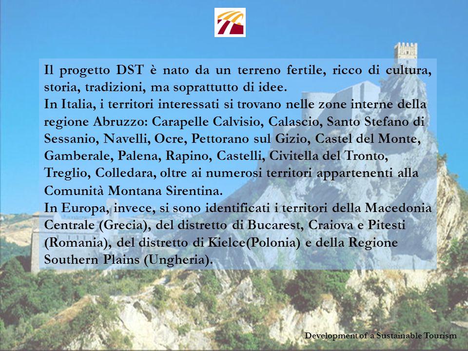 Development of a Sustainable Tourism Il progetto DST è nato da un terreno fertile, ricco di cultura, storia, tradizioni, ma soprattutto di idee.