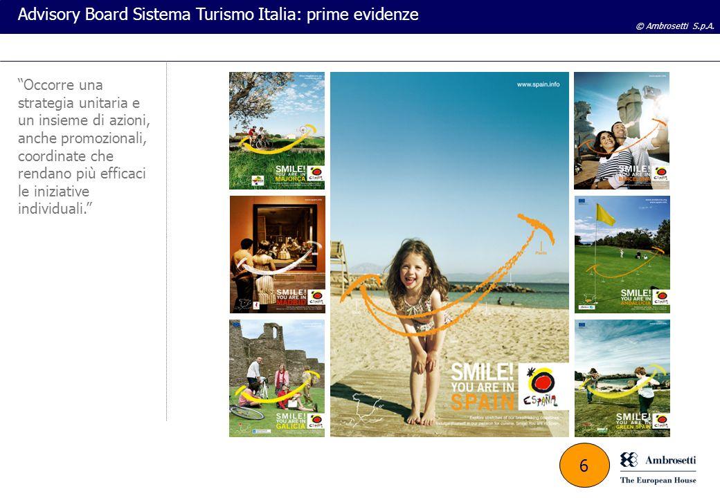 © Ambrosetti S.p.A. Advisory Board Sistema Turismo Italia: prime evidenze Occorre una strategia unitaria e un insieme di azioni, anche promozionali, c