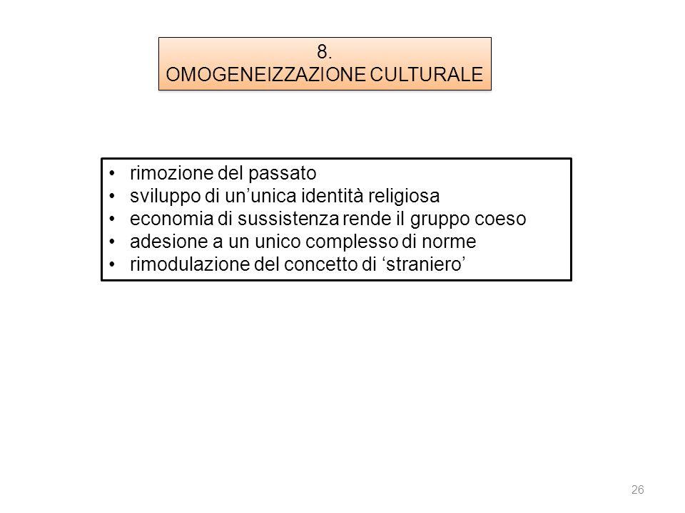 26 1. ISOLATION 8. OMOGENEIZZAZIONE CULTURALE 8. OMOGENEIZZAZIONE CULTURALE rimozione del passato sviluppo di ununica identità religiosa economia di s