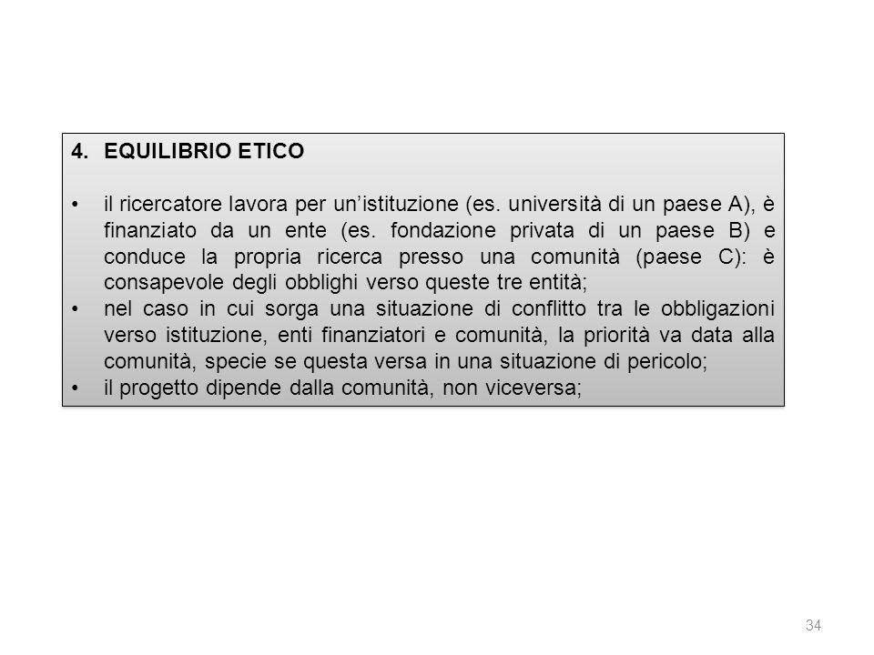 34 4.EQUILIBRIO ETICO il ricercatore lavora per unistituzione (es. università di un paese A), è finanziato da un ente (es. fondazione privata di un pa