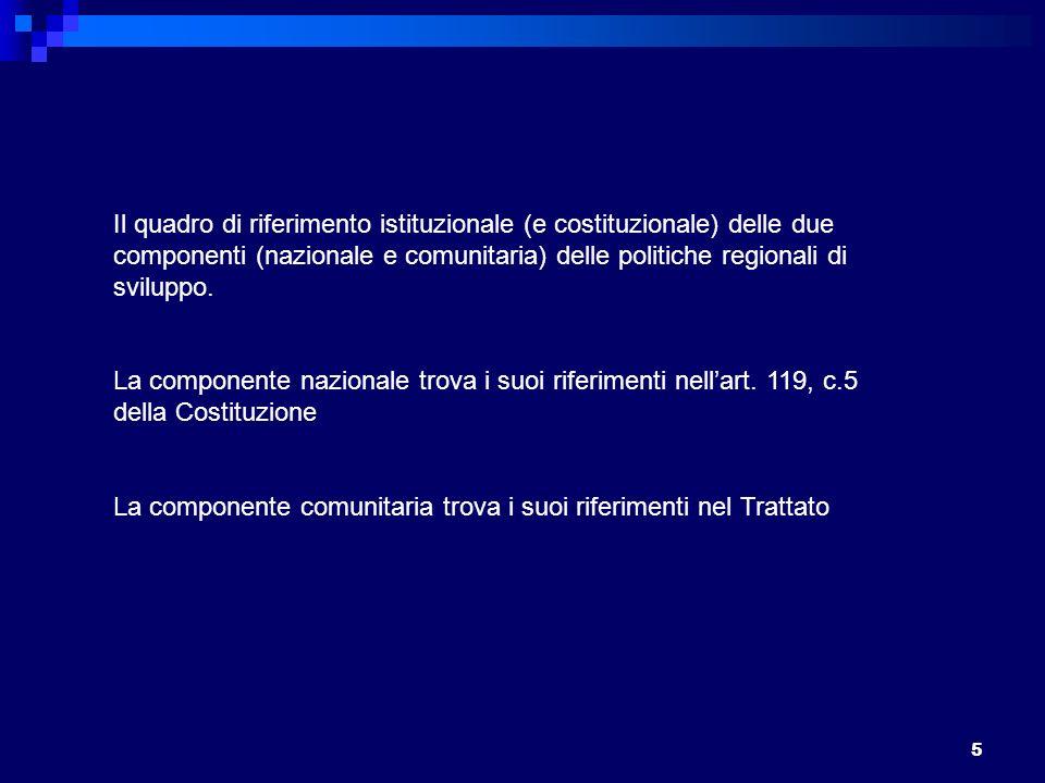 5 Il quadro di riferimento istituzionale (e costituzionale) delle due componenti (nazionale e comunitaria) delle politiche regionali di sviluppo.