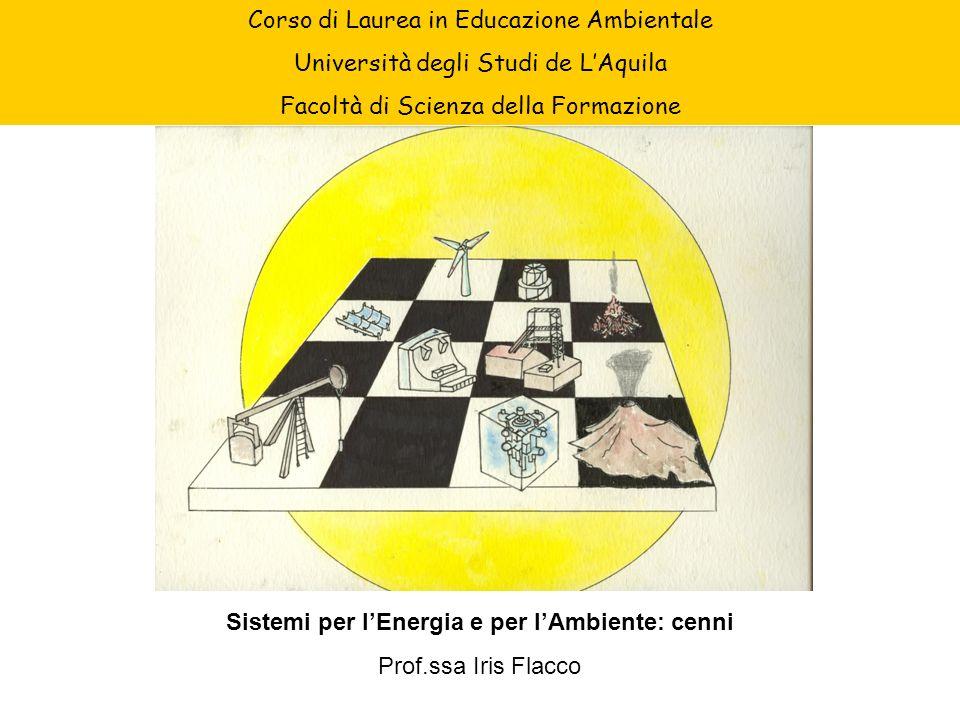 Corso di Laurea in Educazione Ambientale Università degli Studi de LAquila Facoltà di Scienza della Formazione Sistemi per lEnergia e per lAmbiente: c