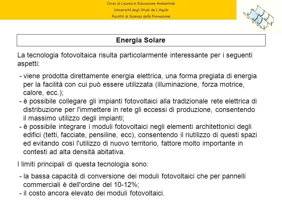 Corso di Laurea in Educazione Ambientale Università degli Studi de LAquila Facoltà di Scienza della Formazione Energia Solare La tecnologia fotovoltai