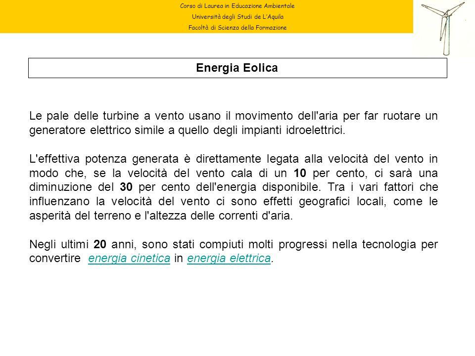 Corso di Laurea in Educazione Ambientale Università degli Studi de LAquila Facoltà di Scienza della Formazione Energia Eolica Le pale delle turbine a